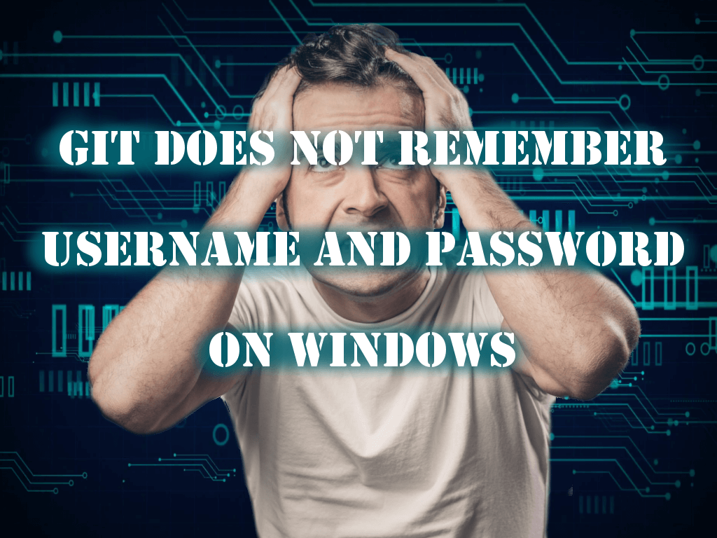 Git does not remember username and password on Windows