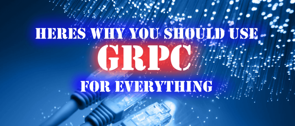 Heres why you should use gRPC for everything » André Snede Kock